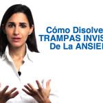 Cómo Disolver Las TRAMPAS INVISIBLES De La ANSIEDAD