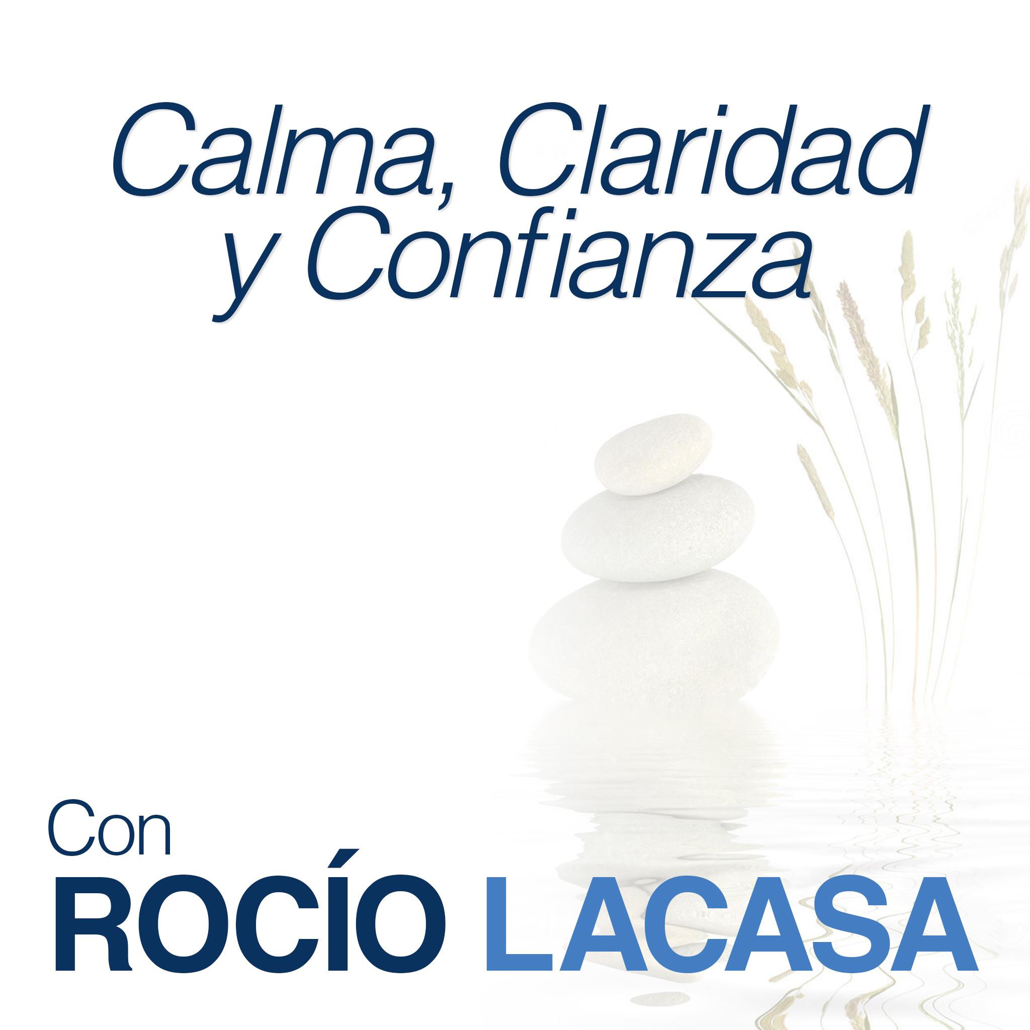 Podcast Calma, Claridad y Confianza con Rocío Lacasa